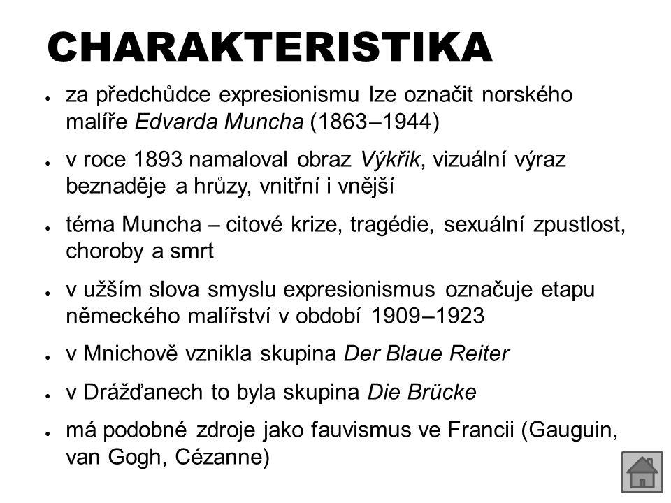CHARAKTERISTIKA ● za předchůdce expresionismu lze označit norského malíře Edvarda Muncha (1863 –1944) ● v roce 1893 namaloval obraz Výkřik, vizuální v