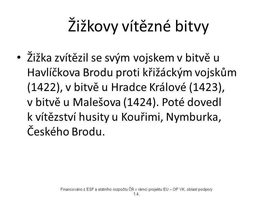 Žižkovy vítězné bitvy Žižka zvítězil se svým vojskem v bitvě u Havlíčkova Brodu proti křižáckým vojskům (1422), v bitvě u Hradce Králové (1423), v bit