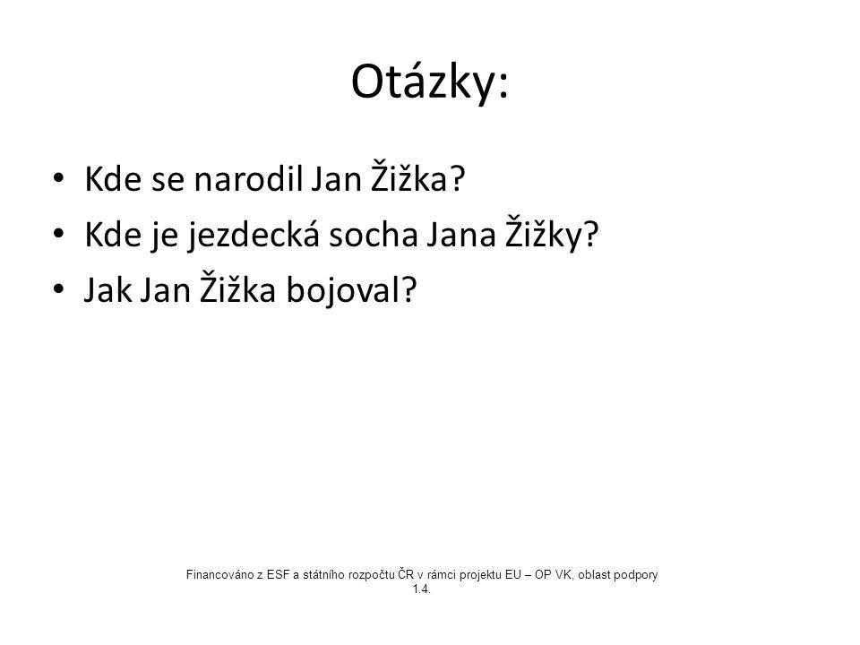 Otázky: Kde se narodil Jan Žižka? Kde je jezdecká socha Jana Žižky? Jak Jan Žižka bojoval? Financováno z ESF a státního rozpočtu ČR v rámci projektu E