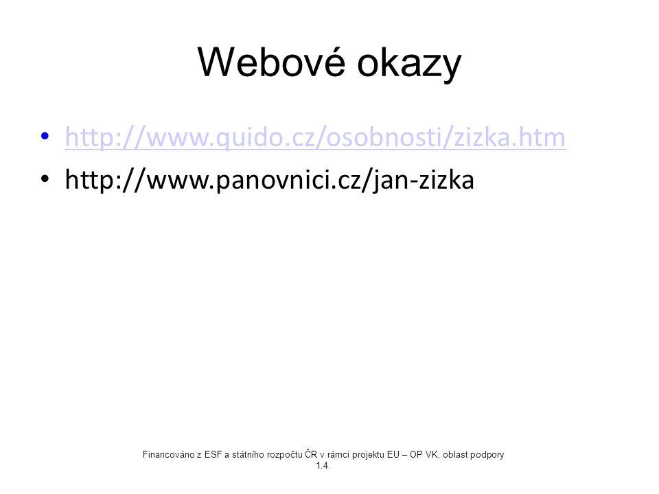 Webové okazy http://www.quido.cz/osobnosti/zizka.htm http://www.panovnici.cz/jan-zizka Financováno z ESF a státního rozpočtu ČR v rámci projektu EU –