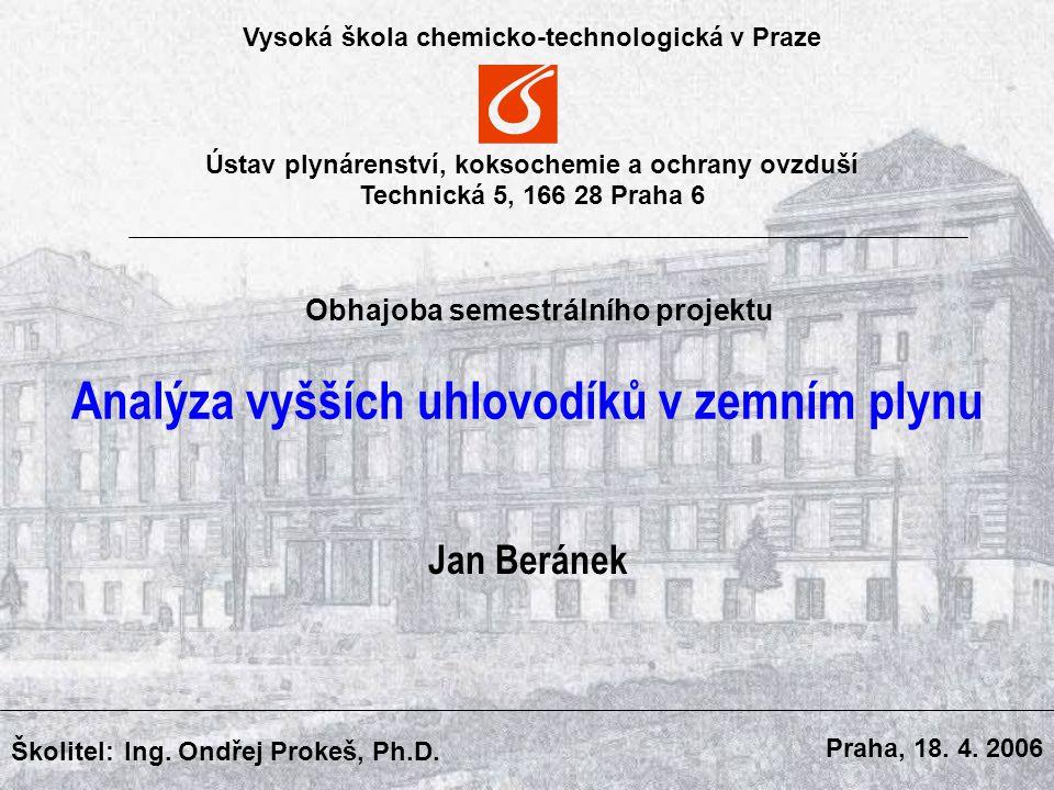 Vysoká škola chemicko-technologická v Praze Ústav plynárenství, koksochemie a ochrany ovzduší Technická 5, 166 28 Praha 6 Školitel: Ing.