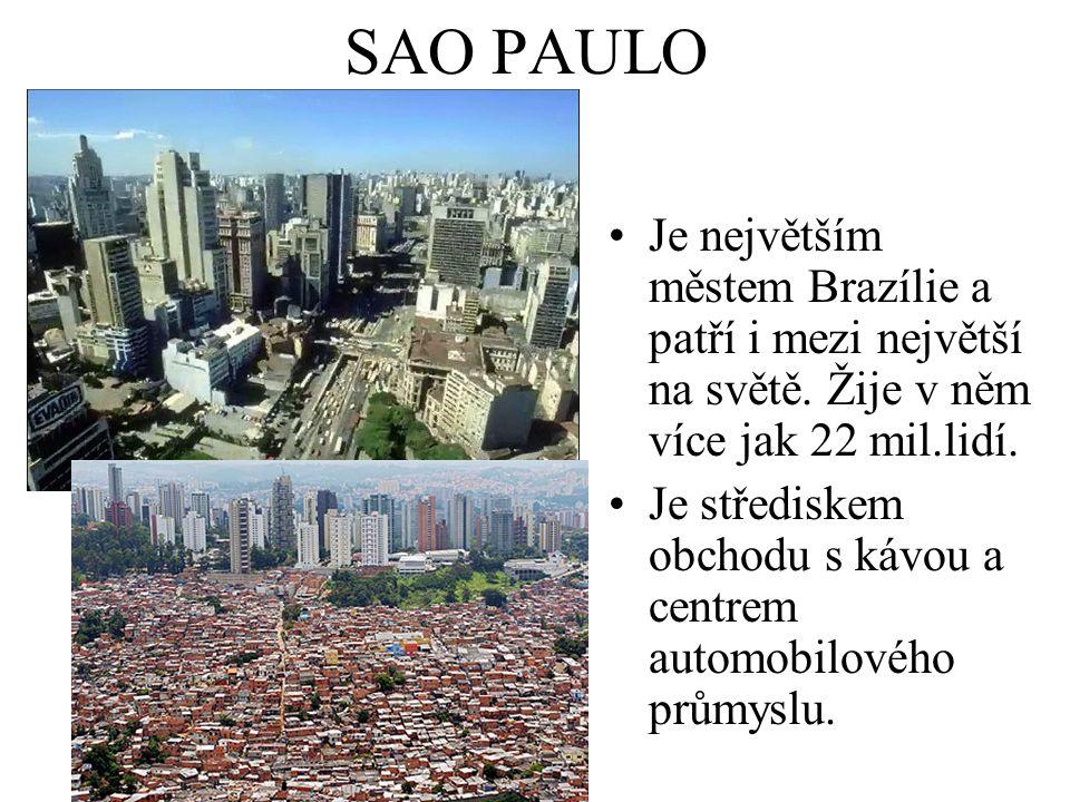 SAO PAULO Je největším městem Brazílie a patří i mezi největší na světě. Žije v něm více jak 22 mil.lidí. Je střediskem obchodu s kávou a centrem auto