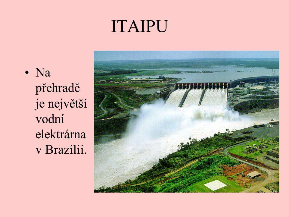 ITAIPU Na přehradě je největší vodní elektrárna v Brazílii.
