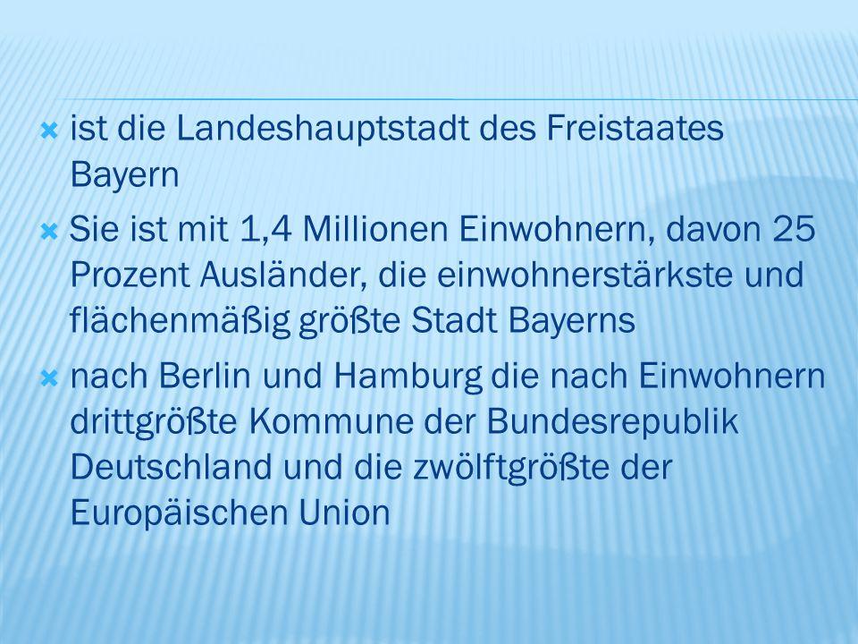  ist die Landeshauptstadt des Freistaates Bayern  Sie ist mit 1,4 Millionen Einwohnern, davon 25 Prozent Ausländer, die einwohnerstärkste und flächenmäßig größte Stadt Bayerns  nach Berlin und Hamburg die nach Einwohnern drittgrößte Kommune der Bundesrepublik Deutschland und die zwölftgrößte der Europäischen Union