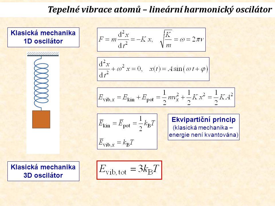Tepelné vibrace atomů – lineární harmonický oscilátor Klasická mechanika 1D oscilátor Klasická mechanika 3D oscilátor Ekvipartiční princip (klasická mechanika – energie není kvantována)