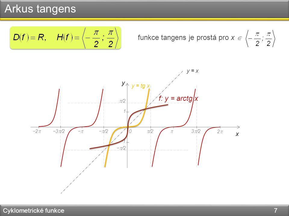 Arkus tangens Cyklometrické funkce 7 y x 0 −1 1 −− −  /2−3  /2−2  /2  3  /2 22 y = tg x f: y = arctg x −  /2  /2 funkce tangens je prostá pro x  y = x