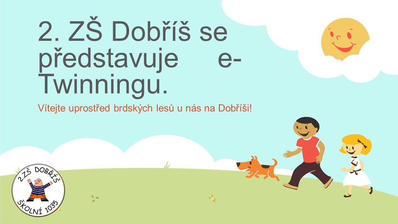2. ZŠ Dobříš se představuje e- Twinningu. Vítejte uprostřed brdských lesů u nás na Dobříši!