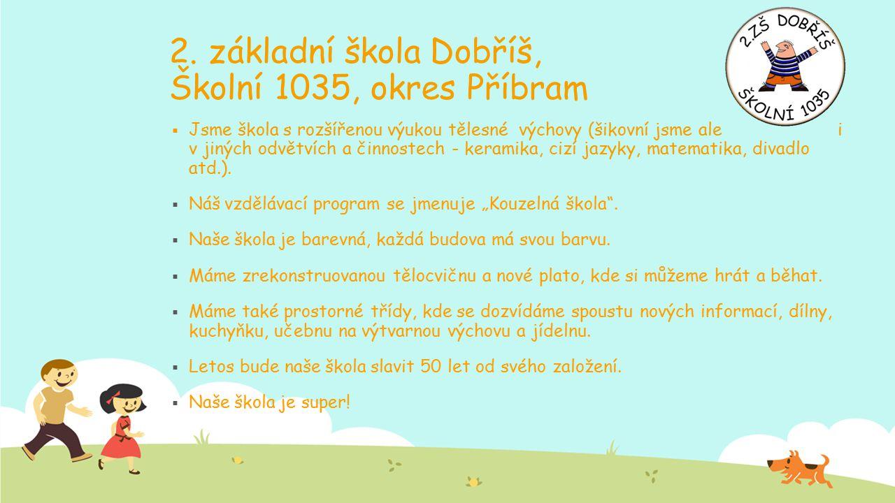 2. základní škola Dobříš, Školní 1035, okres Příbram  Jsme škola s rozšířenou výukou tělesné výchovy (šikovní jsme ale i v jiných odvětvích a činnost