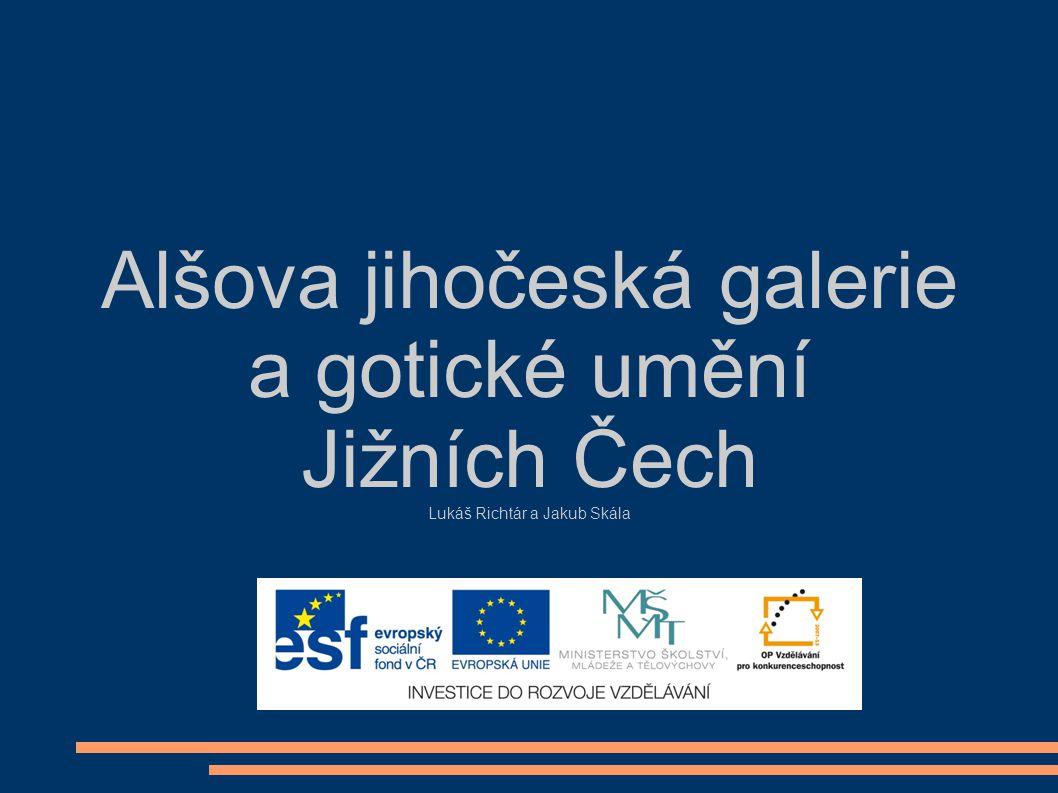Alšova jihočeská galerie a gotické umění Jižních Čech Lukáš Richtár a Jakub Skála