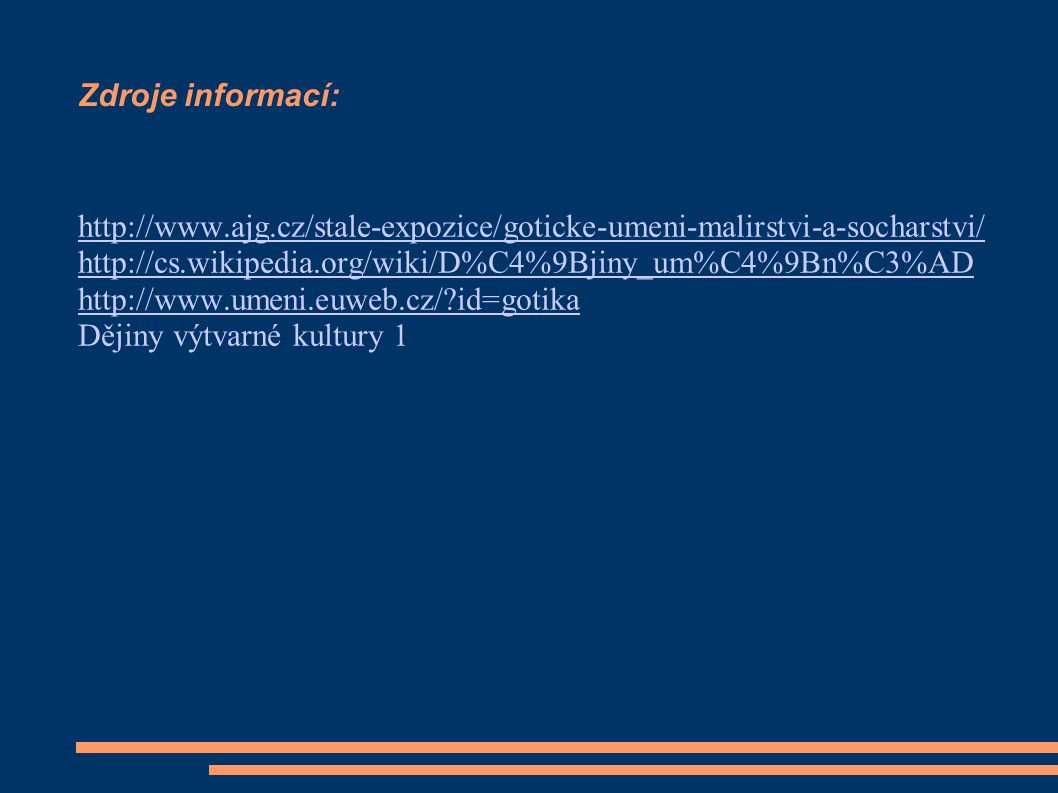 Zdroje informací: http://www.ajg.cz/stale-expozice/goticke-umeni-malirstvi-a-socharstvi/ http://cs.wikipedia.org/wiki/D%C4%9Bjiny_um%C4%9Bn%C3%AD http