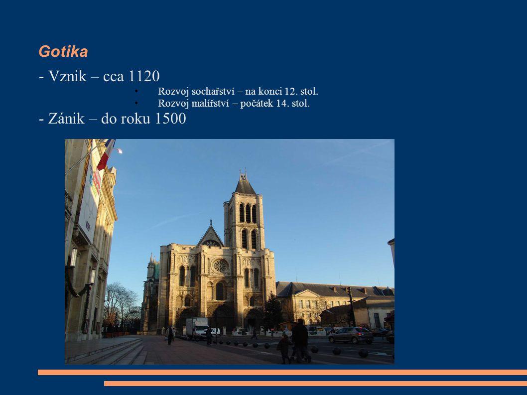 Gotika - Vznik – cca 1120 Rozvoj sochařství – na konci 12. stol. Rozvoj malířství – počátek 14. stol. - Zánik – do roku 1500