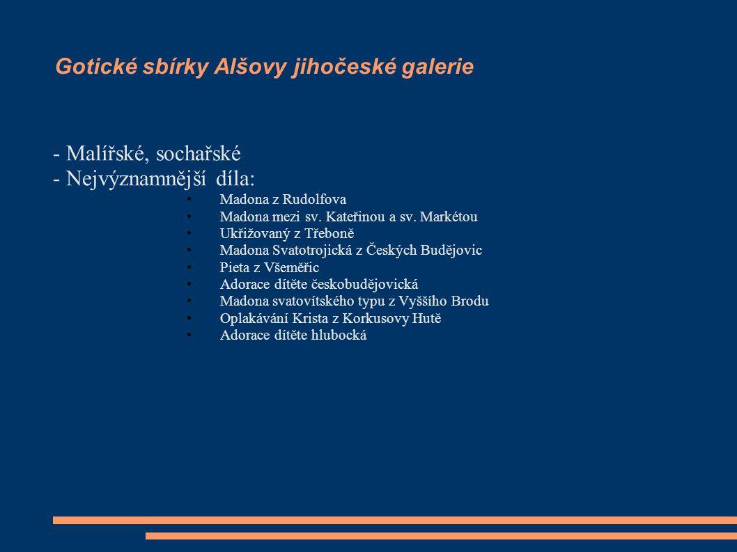 Gotické sbírky Alšovy jihočeské galerie - Malířské, sochařské - Nejvýznamnější díla: Madona z Rudolfova Madona mezi sv. Kateřinou a sv. Markétou Ukřiž