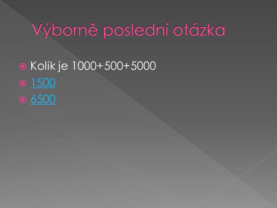  Kolik je 1000+500+5000  1500 1500  6500 6500