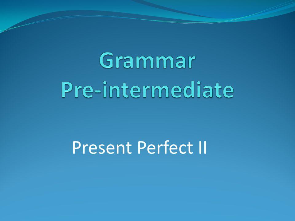 Present Perfect II