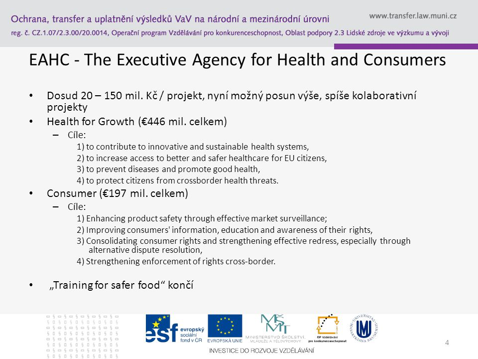 4 EAHC - The Executive Agency for Health and Consumers Dosud 20 – 150 mil.