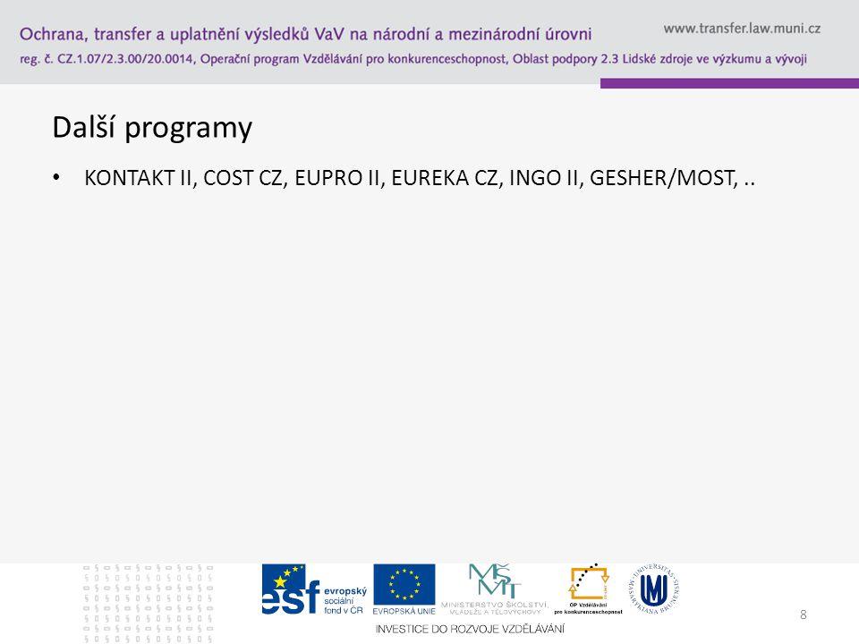 8 Další programy KONTAKT II, COST CZ, EUPRO II, EUREKA CZ, INGO II, GESHER/MOST,..