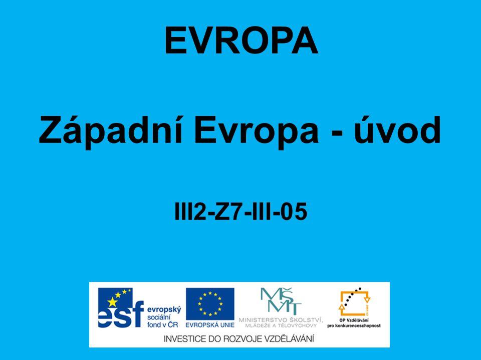 EVROPA Západní Evropa - úvod III2-Z7-III-05