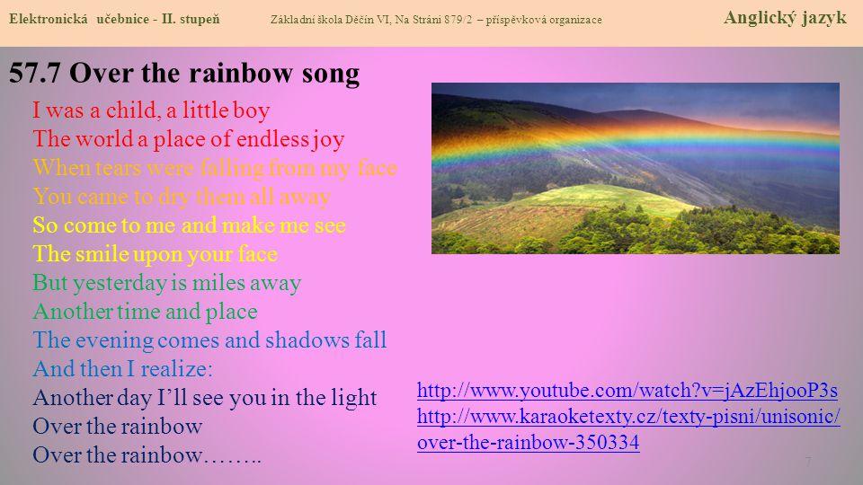 Elektronická učebnice - II. stupeň Základní škola Děčín VI, Na Stráni 879/2 – příspěvková organizace Anglický jazyk 57.7 Over the rainbow song http://