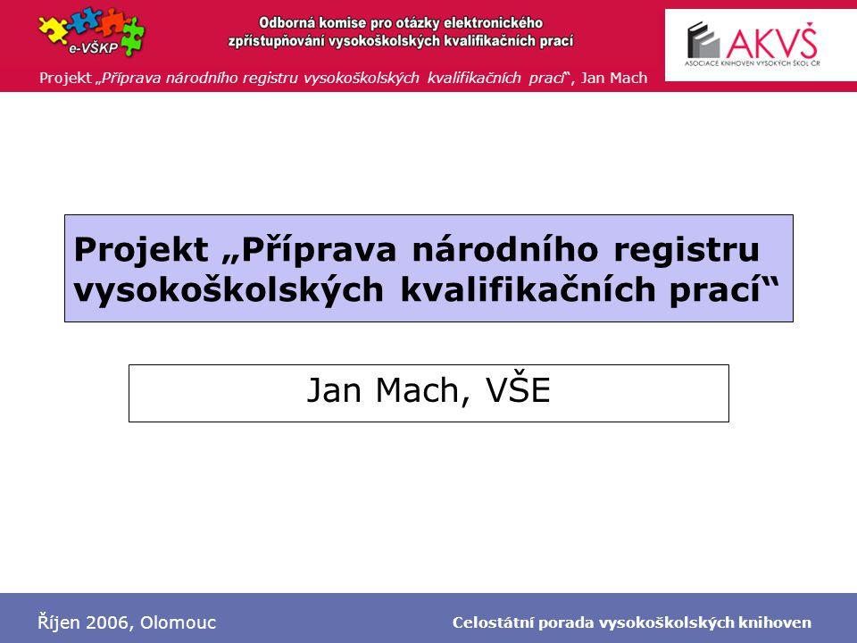 """Projekt """"Příprava národního registru vysokoškolských kvalifikačních prací , Jan Mach Říjen 2006, Olomouc Celostátní porada vysokoškolských knihoven Centralizovaný rozvojový projekt MŠMT NÁRODNÍ REGISTR VYSOKOŠKOLSKÝCH KVALIFIKAČNÍCH PRACÍ Program: 8."""