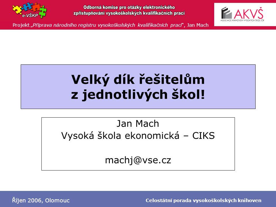 """Projekt """"Příprava národního registru vysokoškolských kvalifikačních prací , Jan Mach Říjen 2006, Olomouc Celostátní porada vysokoškolských knihoven Velký dík řešitelům z jednotlivých škol."""