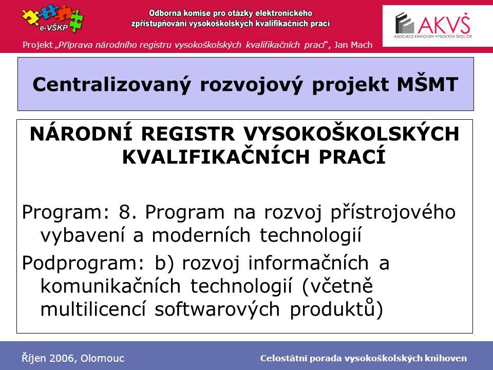 """Projekt """"Příprava národního registru vysokoškolských kvalifikačních prací"""", Jan Mach Říjen 2006, Olomouc Celostátní porada vysokoškolských knihoven Ce"""