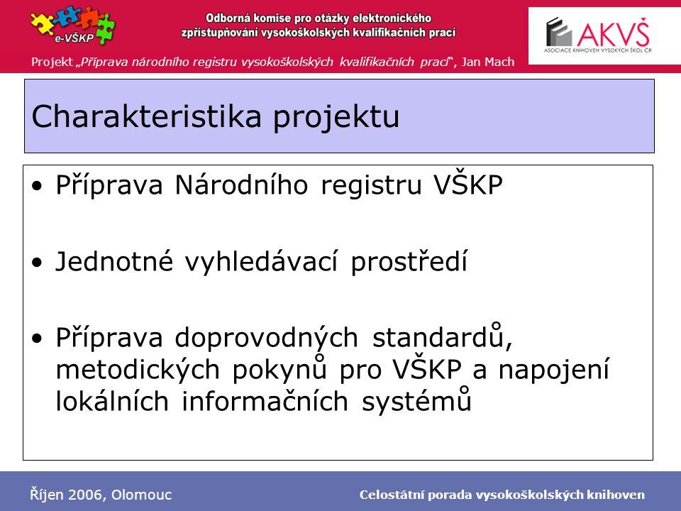 """Projekt """"Příprava národního registru vysokoškolských kvalifikačních prací , Jan Mach Říjen 2006, Olomouc Celostátní porada vysokoškolských knihoven Cíle projektu Zadávací dokumentace Národního registru VŠKP (1Q 2007) Pokyn Metadatový standard VŠKP (2Q 2007) Nákup serveru (4Q 2007) Spuštění testovacího provozu Národního registru VŠKP (4Q 2007) Spuštění testovacího exportu metadat (4Q 2007) Zveřejnění doprovodné dokumentace (4Q 2007)"""