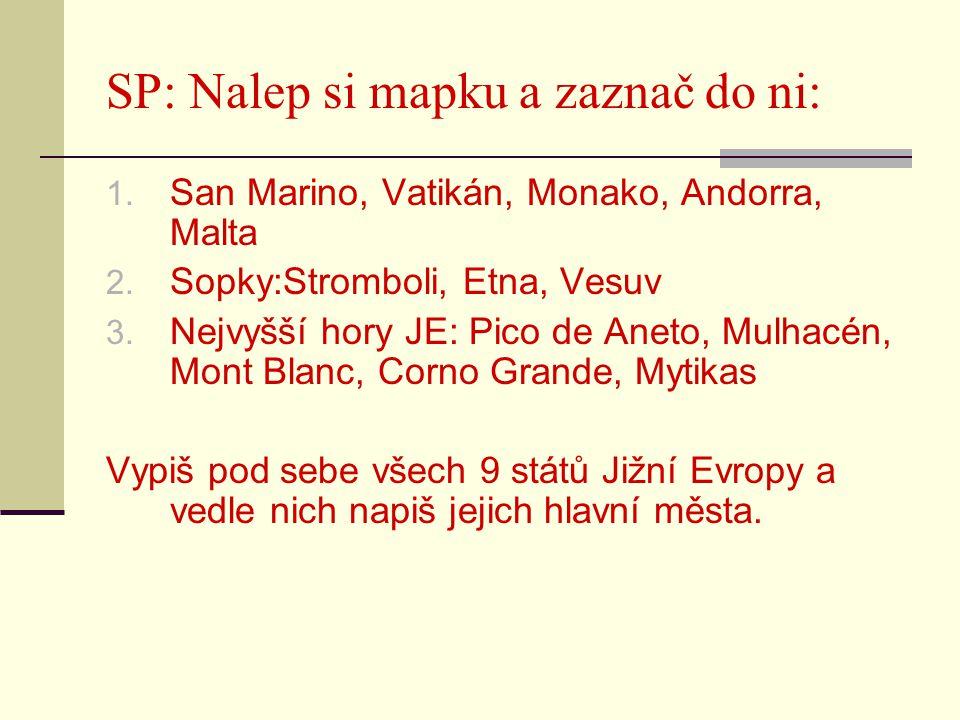 SP: Nalep si mapku a zaznač do ni: 1. San Marino, Vatikán, Monako, Andorra, Malta 2. Sopky:Stromboli, Etna, Vesuv 3. Nejvyšší hory JE: Pico de Aneto,