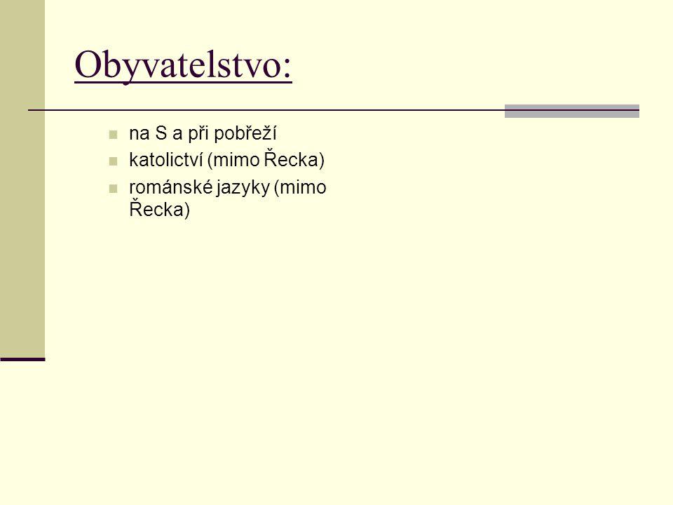 Obyvatelstvo: na S a při pobřeží katolictví (mimo Řecka) románské jazyky (mimo Řecka)