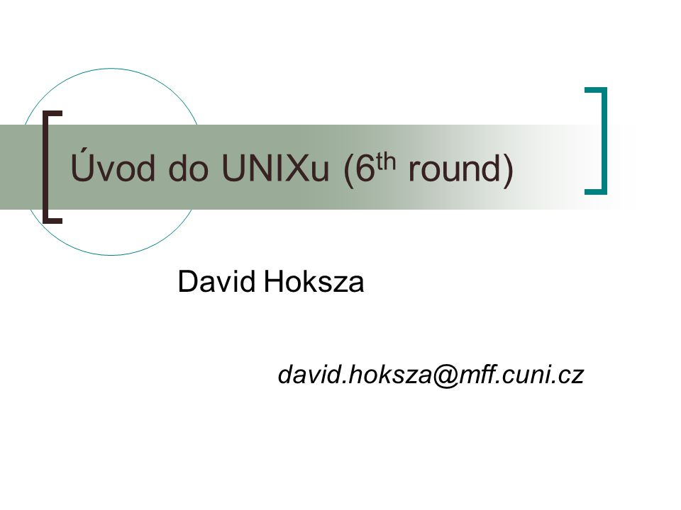 Úvod do UNIXu (6 th round) David Hoksza david.hoksza@mff.cuni.cz