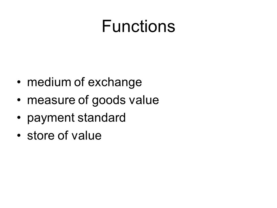 Functions medium of exchange measure of goods value payment standard store of value