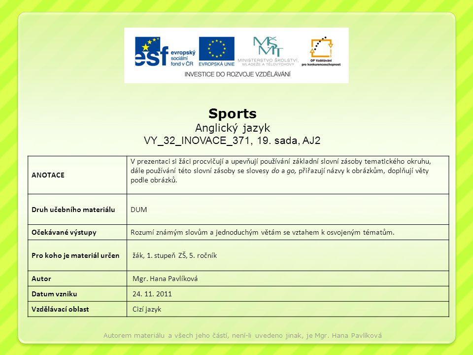 Sports Anglický jazyk VY_32_INOVACE_371, 19. sada, AJ2 ANOTACE V prezentaci si žáci procvičují a upevňují používání základní slovní zásoby tematického