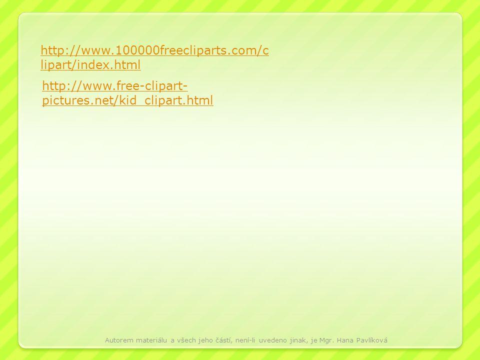 http://www.100000freecliparts.com/c lipart/index.html http://www.free-clipart- pictures.net/kid_clipart.html Autorem materiálu a všech jeho částí, nen