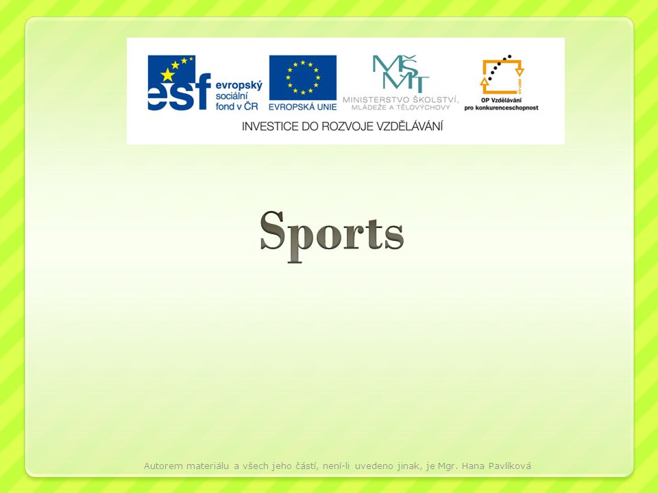 swimming skiing table tennis tennis golf basketball Autorem materiálu a všech jeho částí, není-li uvedeno jinak, je Mgr.