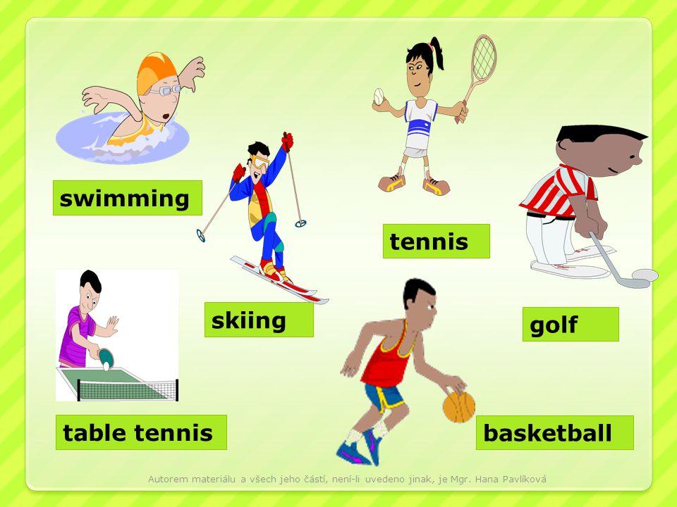swimming skiing table tennis tennis golf basketball Autorem materiálu a všech jeho částí, není-li uvedeno jinak, je Mgr. Hana Pavlíková