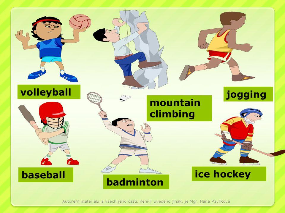 volleyball mountain climbing jogging baseball badminton ice hockey Autorem materiálu a všech jeho částí, není-li uvedeno jinak, je Mgr. Hana Pavlíková