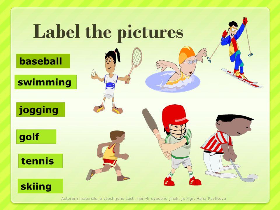 Label the pictures jogging golf tennis swimming skiing baseball Autorem materiálu a všech jeho částí, není-li uvedeno jinak, je Mgr. Hana Pavlíková