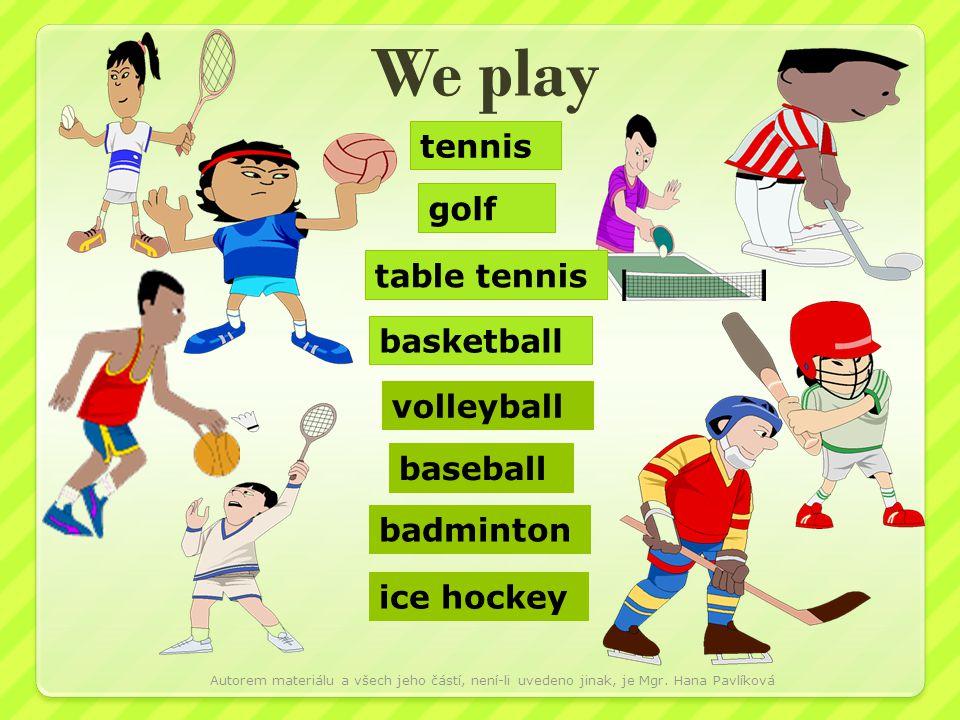 We play tennis golf table tennis basketball volleyball baseball badminton ice hockey Autorem materiálu a všech jeho částí, není-li uvedeno jinak, je M