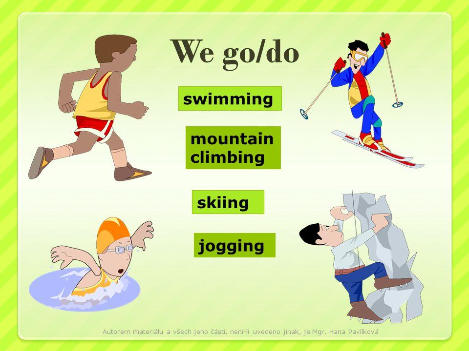 We go/do mountain climbing jogging swimming skiing Autorem materiálu a všech jeho částí, není-li uvedeno jinak, je Mgr. Hana Pavlíková
