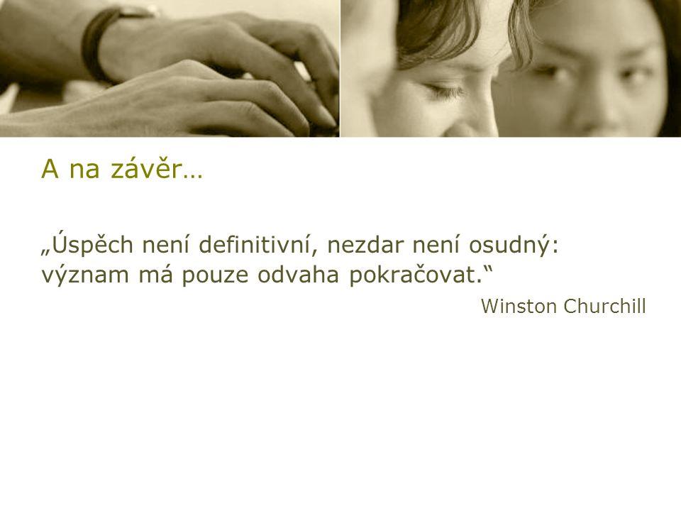 """A na závěr… """"Úspěch není definitivní, nezdar není osudný: význam má pouze odvaha pokračovat. Winston Churchill"""
