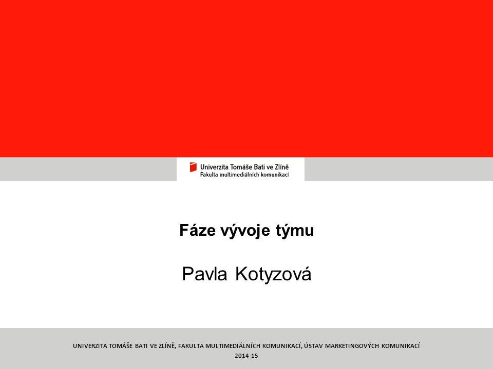 Týmová práce TYMP 1/ C3 Fáze vývoje týmu Pavla Kotyzová 1 UNIVERZITA TOMÁŠE BATI VE ZLÍNĚ, FAKULTA MULTIMEDIÁLNÍCH KOMUNIKACÍ, ÚSTAV MARKETINGOVÝCH KOMUNIKACÍ 2014-15