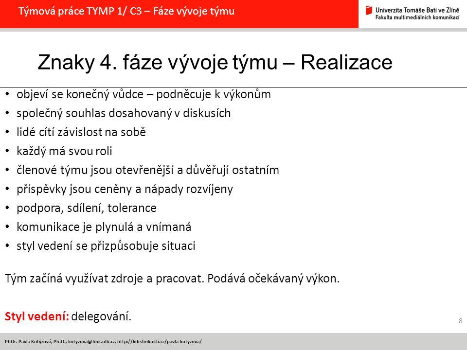 PhDr. Pavla Kotyzová, Ph.D., kotyzova@fmk.utb.cz, http://lide.fmk.utb.cz/pavla-kotyzova/ Týmová práce TYMP 1/ C3 – Fáze vývoje týmu 8 objeví se konečn