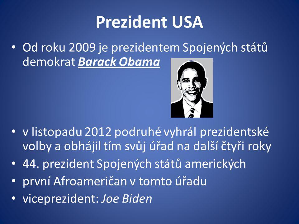 Prezident USA Od roku 2009 je prezidentem Spojených států demokrat Barack Obama v listopadu 2012 podruhé vyhrál prezidentské volby a obhájil tím svůj