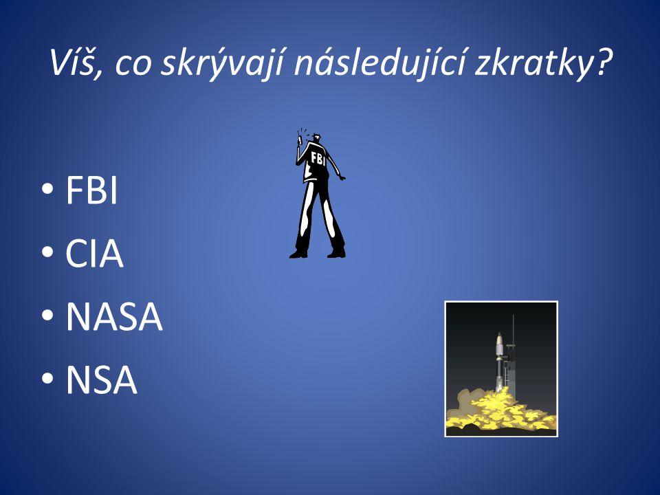 Víš, co skrývají následující zkratky? FBI CIA NASA NSA