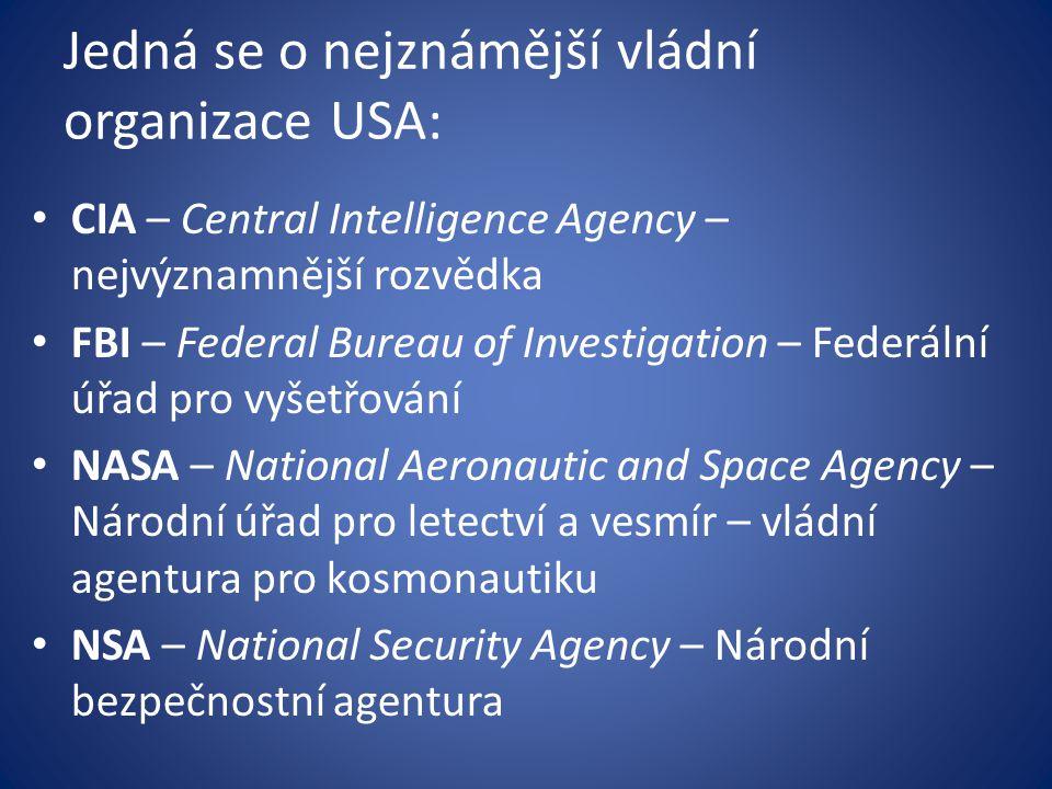 Jedná se o nejznámější vládní organizace USA: CIA – Central Intelligence Agency – nejvýznamnější rozvědka FBI – Federal Bureau of Investigation – Fede