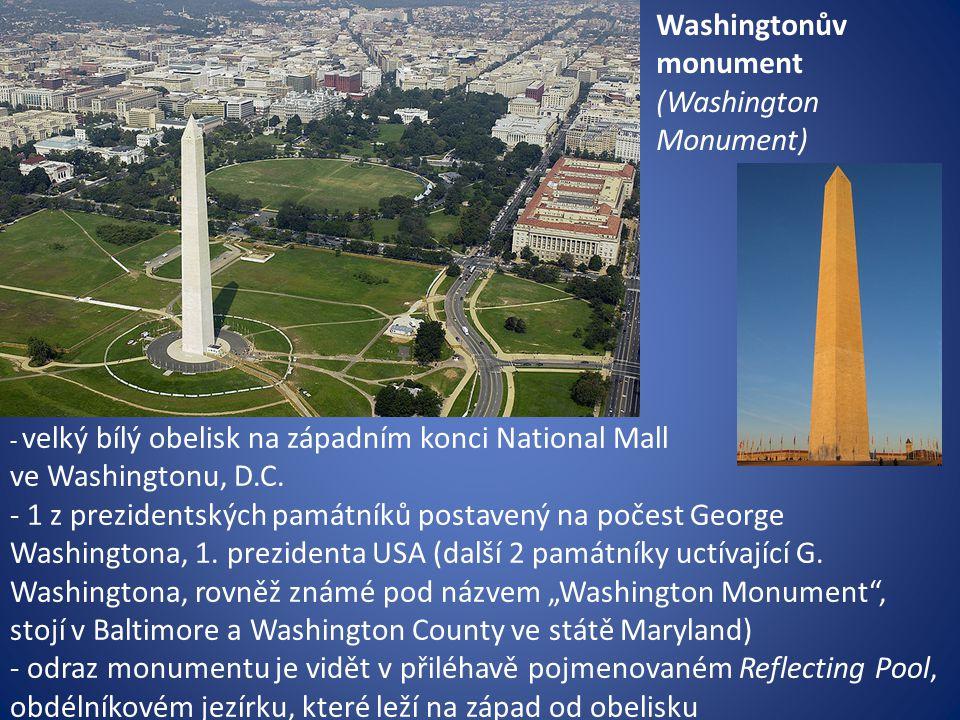 - velký bílý obelisk na západním konci National Mall ve Washingtonu, D.C. - 1 z prezidentských památníků postavený na počest George Washingtona, 1. pr
