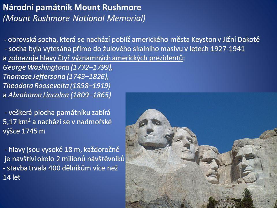 Národní památník Mount Rushmore (Mount Rushmore National Memorial) - obrovská socha, která se nachází poblíž amerického města Keyston v Jižní Dakotě -