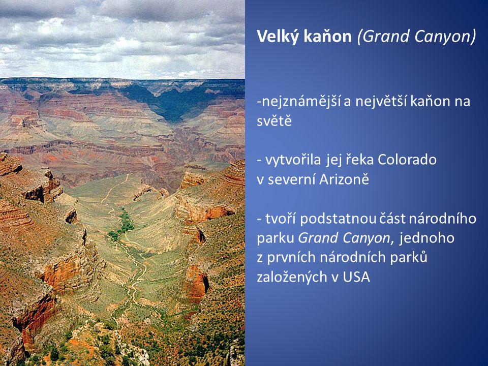 Velký kaňon (Grand Canyon) -nejznámější a největší kaňon na světě - vytvořila jej řeka Colorado v severní Arizoně - tvoří podstatnou část národního pa