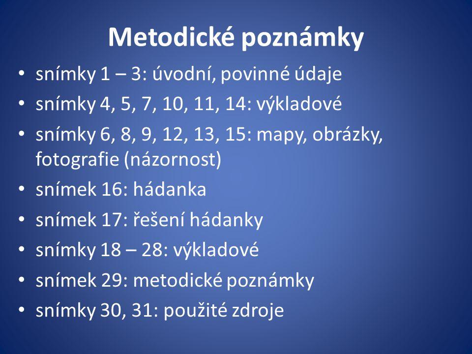 Metodické poznámky snímky 1 – 3: úvodní, povinné údaje snímky 4, 5, 7, 10, 11, 14: výkladové snímky 6, 8, 9, 12, 13, 15: mapy, obrázky, fotografie (ná