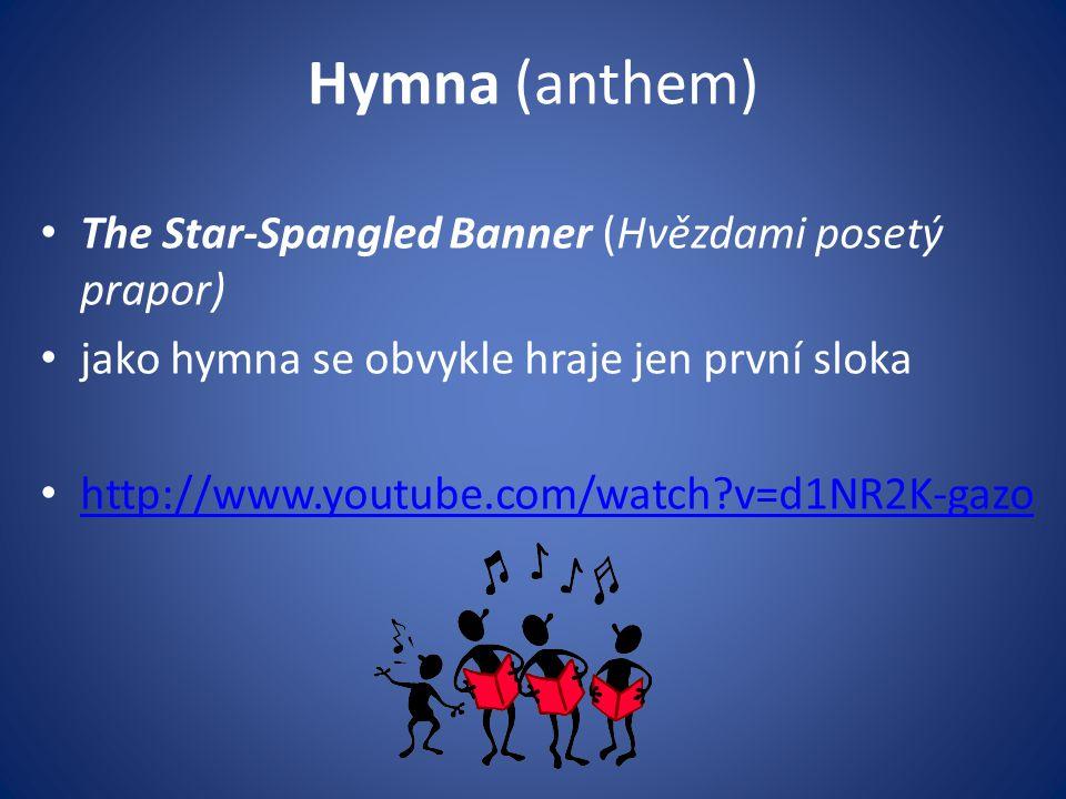 Hymna (anthem) The Star-Spangled Banner (Hvězdami posetý prapor) jako hymna se obvykle hraje jen první sloka http://www.youtube.com/watch?v=d1NR2K-gaz