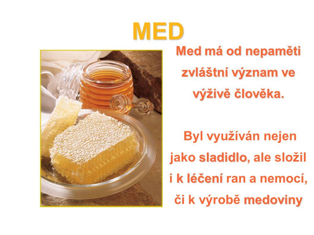 MED Med má od nepaměti zvláštní význam ve výživě člověka. sladidlo k léčení medoviny Byl využíván nejen jako sladidlo, ale složil i k léčení ran a nem